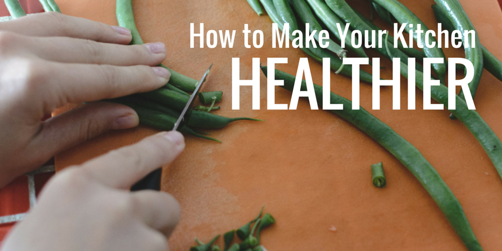 How to Make Your Kitchen Healthier